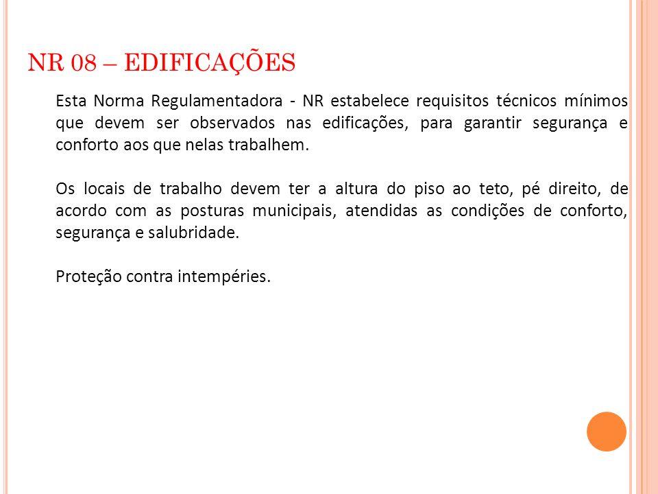 NR 08 – EDIFICAÇÕES Esta Norma Regulamentadora - NR estabelece requisitos técnicos mínimos que devem ser observados nas edificações, para garantir seg