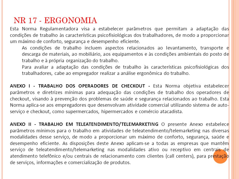NR 17 - ERGONOMIA Esta Norma Regulamentadora visa a estabelecer parâmetros que permitam a adaptação das condições de trabalho às características psico