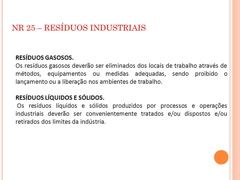 NR 25 – RESÍDUOS INDUSTRIAIS RESÍDUOS GASOSOS. Os resíduos gasosos deverão ser eliminados dos locais de trabalho através de métodos, equipamentos ou m