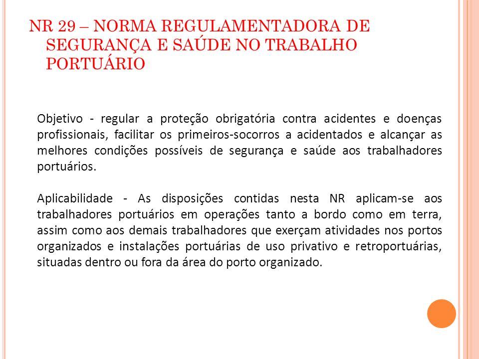 NR 29 – NORMA REGULAMENTADORA DE SEGURANÇA E SAÚDE NO TRABALHO PORTUÁRIO Objetivo - regular a proteção obrigatória contra acidentes e doenças profissi