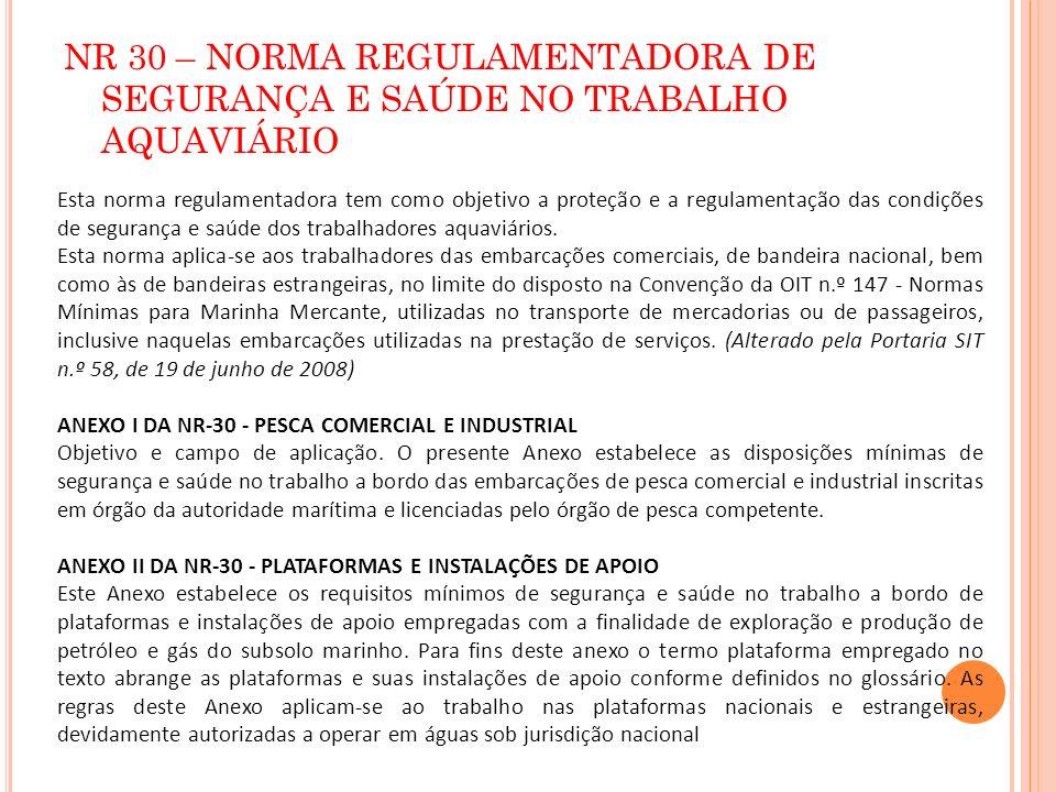 NR 30 – NORMA REGULAMENTADORA DE SEGURANÇA E SAÚDE NO TRABALHO AQUAVIÁRIO Esta norma regulamentadora tem como objetivo a proteção e a regulamentação d
