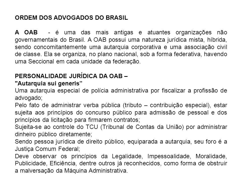 ORDEM DOS ADVOGADOS DO BRASIL A OAB - é uma das mais antigas e atuantes organizações não governamentais do Brasil. A OAB possui uma natureza jurídica