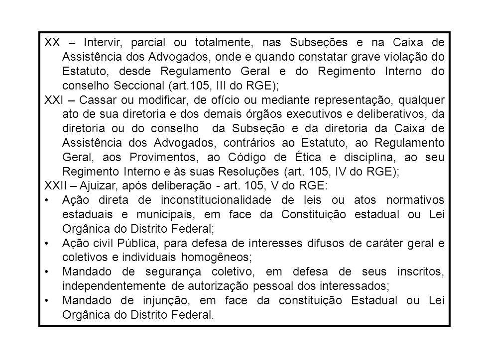 XX – Intervir, parcial ou totalmente, nas Subseções e na Caixa de Assistência dos Advogados, onde e quando constatar grave violação do Estatuto, desde