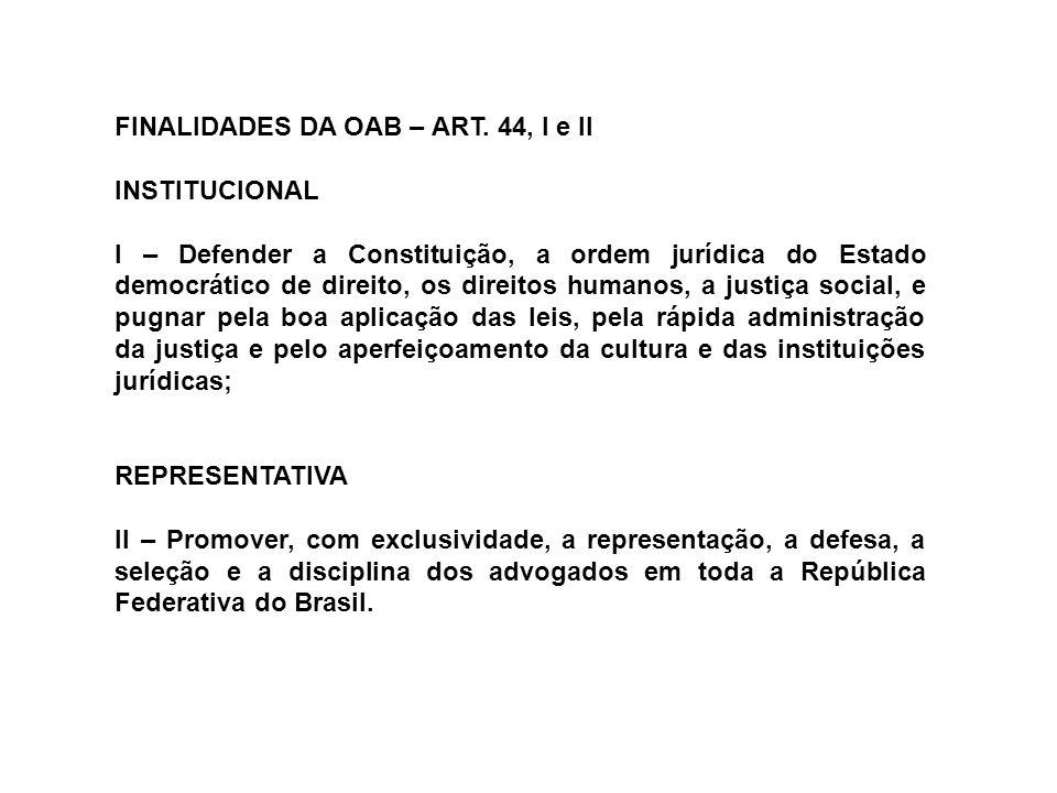 FINALIDADES DA OAB – ART. 44, I e II INSTITUCIONAL I – Defender a Constituição, a ordem jurídica do Estado democrático de direito, os direitos humanos