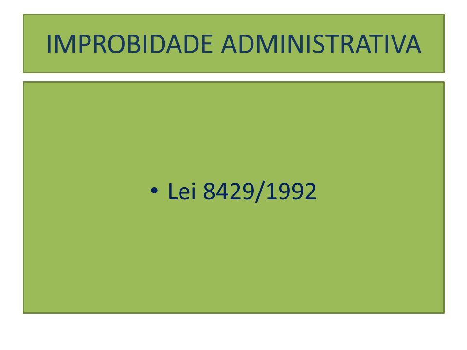 IMPROBIDADE ADMINISTRATIVA Lei 8429/1992