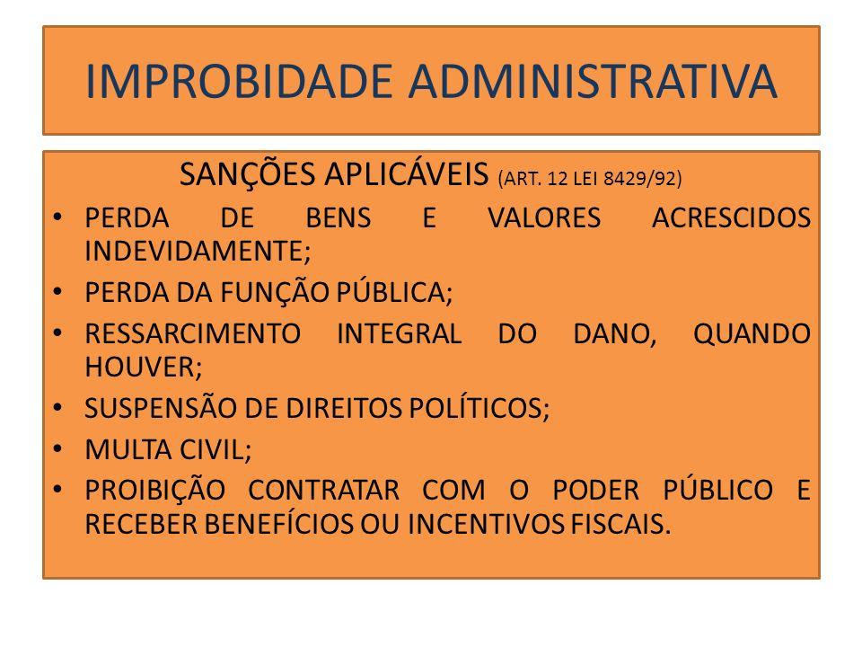 IMPROBIDADE ADMINISTRATIVA SANÇÕES APLICÁVEIS (ART. 12 LEI 8429/92) PERDA DE BENS E VALORES ACRESCIDOS INDEVIDAMENTE; PERDA DA FUNÇÃO PÚBLICA; RESSARC