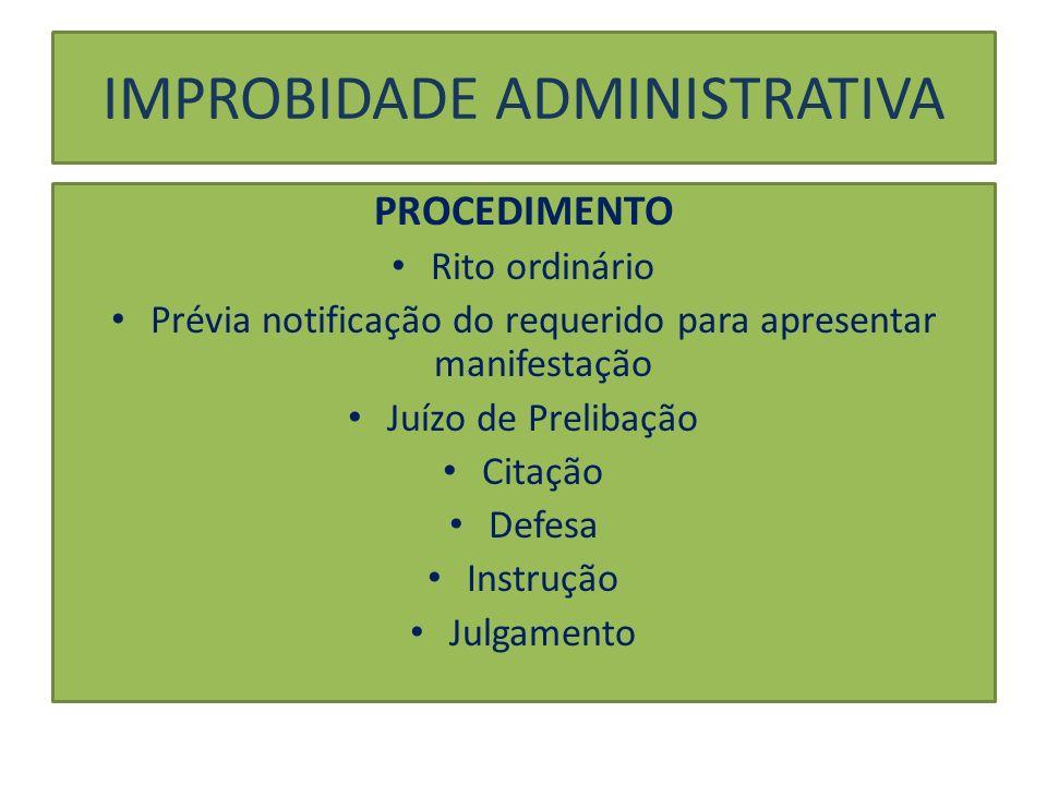 IMPROBIDADE ADMINISTRATIVA PROCEDIMENTO Rito ordinário Prévia notificação do requerido para apresentar manifestação Juízo de Prelibação Citação Defesa