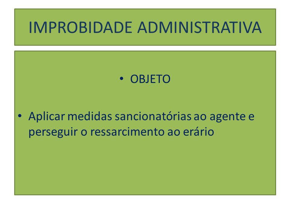 IMPROBIDADE ADMINISTRATIVA Atos de improbidade administrativa: Arts. 9., 10. e 11. da Lei 8429/92