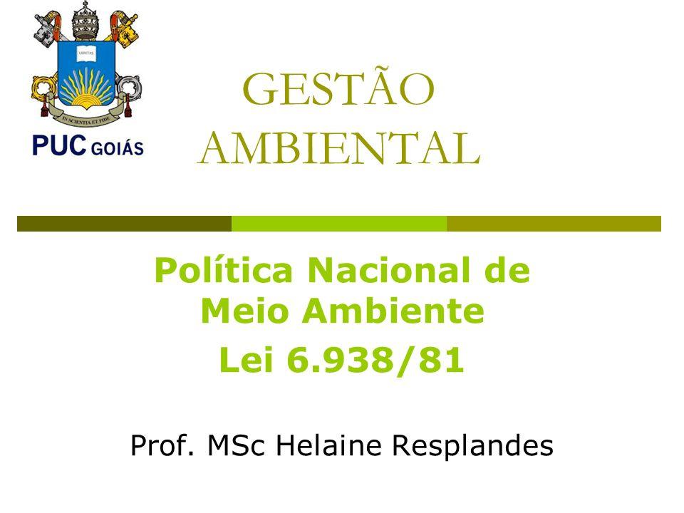 GESTÃO AMBIENTAL Política Nacional de Meio Ambiente Lei 6.938/81 Prof. MSc Helaine Resplandes