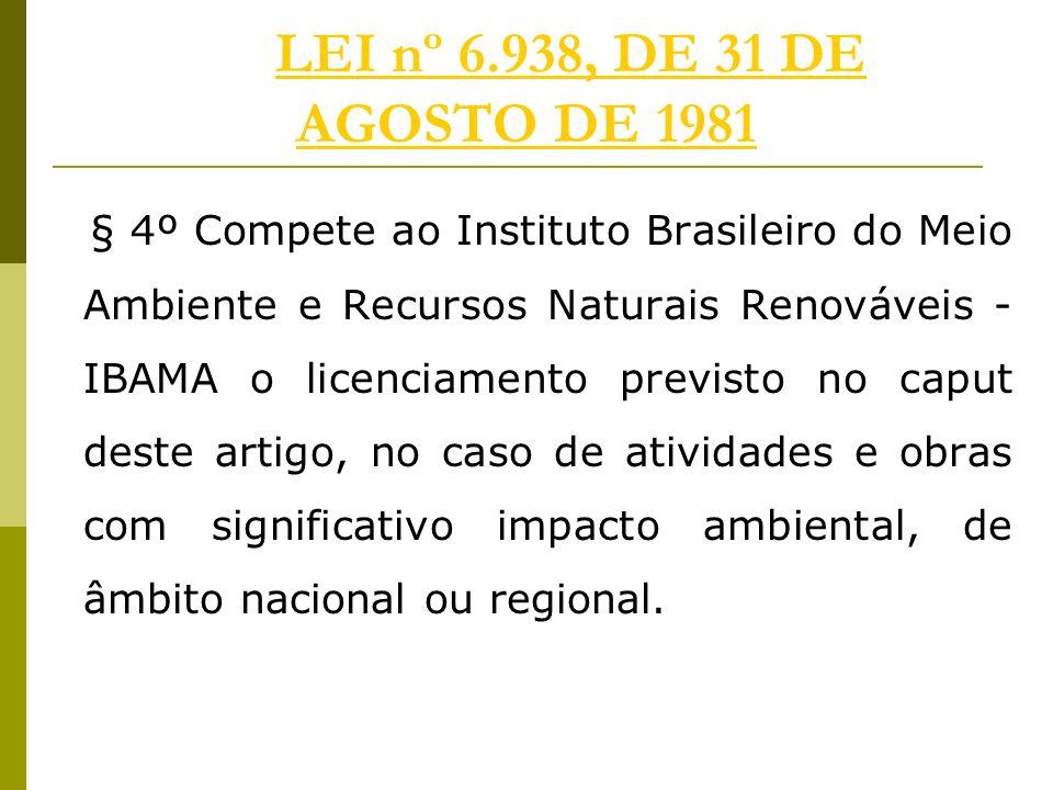 LEI nº 6.938, DE 31 DE AGOSTO DE 1981LEI nº 6.938, DE 31 DE AGOSTO DE 1981 § 4º Compete ao Instituto Brasileiro do Meio Ambiente e Recursos Naturais R