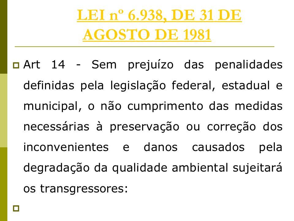 LEI nº 6.938, DE 31 DE AGOSTO DE 1981LEI nº 6.938, DE 31 DE AGOSTO DE 1981 Art 14 - Sem prejuízo das penalidades definidas pela legislação federal, es
