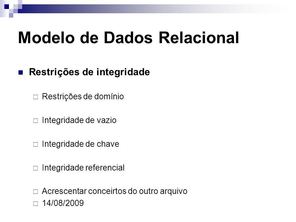 Modelo de Dados Relacional Restrições de integridade Restrições de domínio Integridade de vazio Integridade de chave Integridade referencial Acrescent