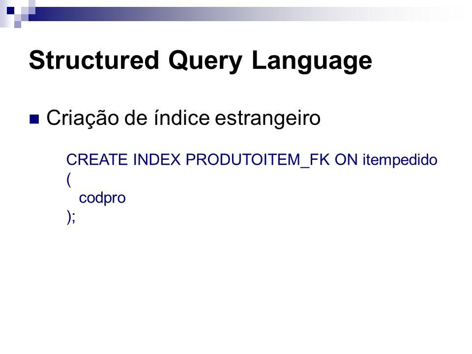 Structured Query Language Criação de índice estrangeiro CREATE INDEX PRODUTOITEM_FK ON itempedido ( codpro );