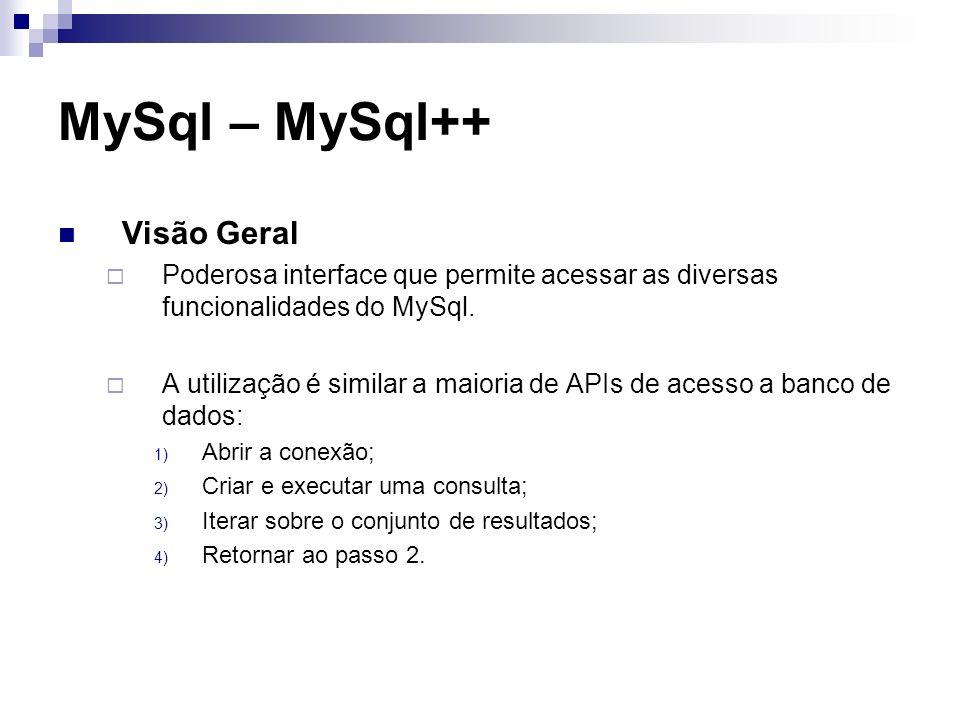 MySql – MySql++ Visão Geral Poderosa interface que permite acessar as diversas funcionalidades do MySql. A utilização é similar a maioria de APIs de a
