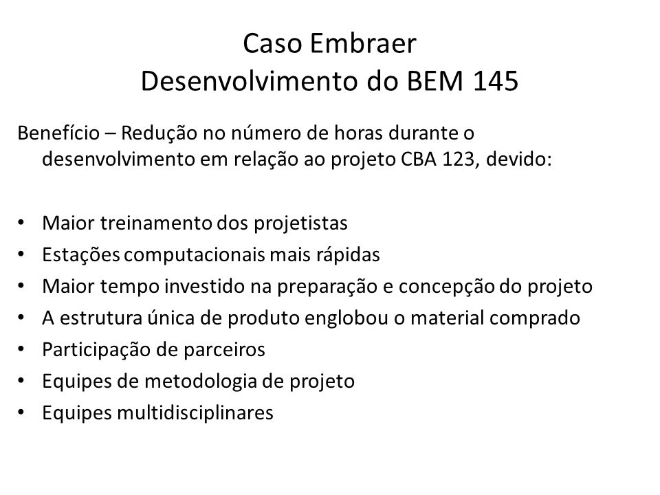 Benefício – Redução no número de horas durante o desenvolvimento em relação ao projeto CBA 123, devido: Maior treinamento dos projetistas Estações com