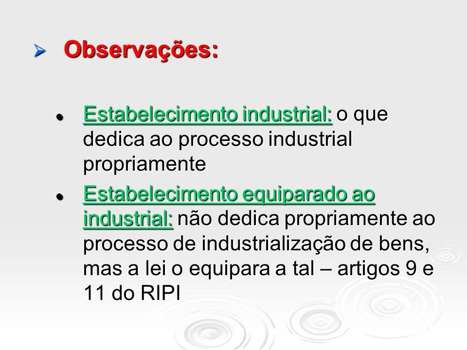 Observações: Observações: Estabelecimento industrial: o que dedica ao processo industrial propriamente Estabelecimento industrial: o que dedica ao pro