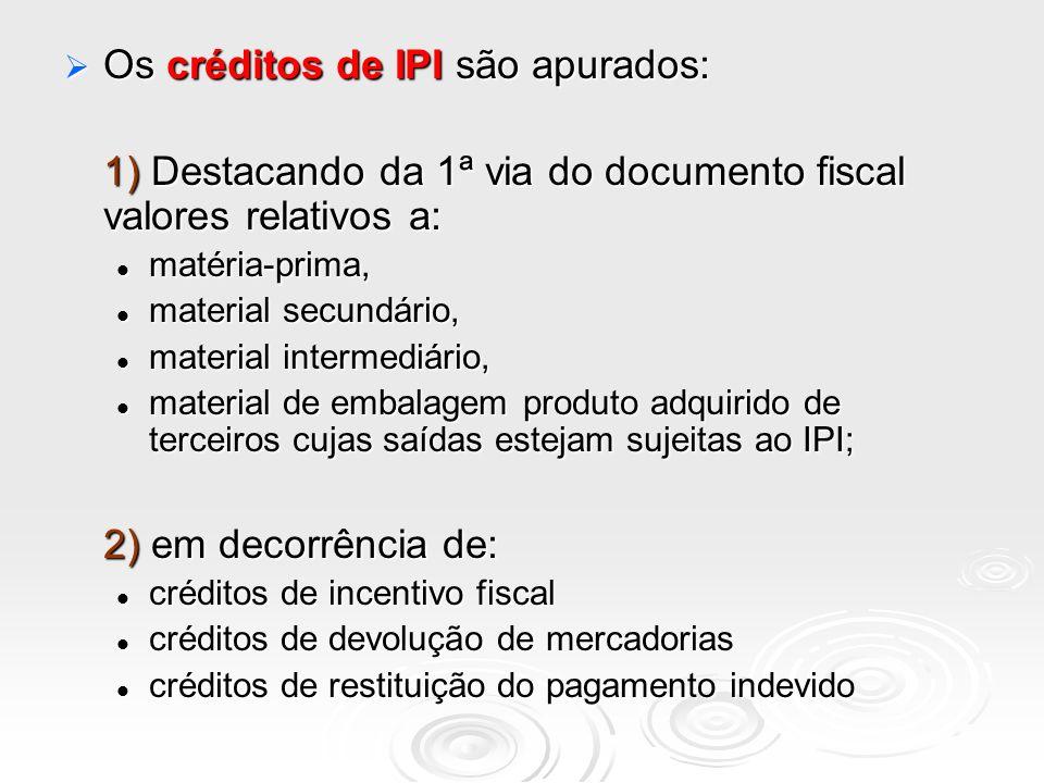 Os créditos de IPI são apurados: Os créditos de IPI são apurados: 1) Destacando da 1ª via do documento fiscal valores relativos a: matéria-prima, maté