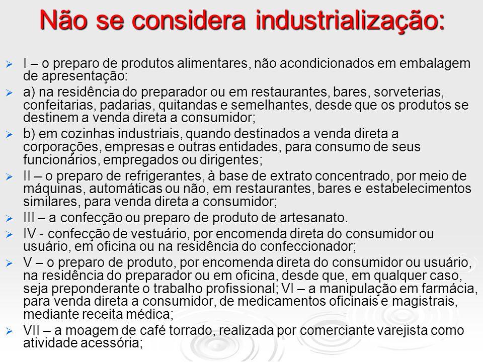 Não se considera industrialização: I – o preparo de produtos alimentares, não acondicionados em embalagem de apresentação: I – o preparo de produtos a
