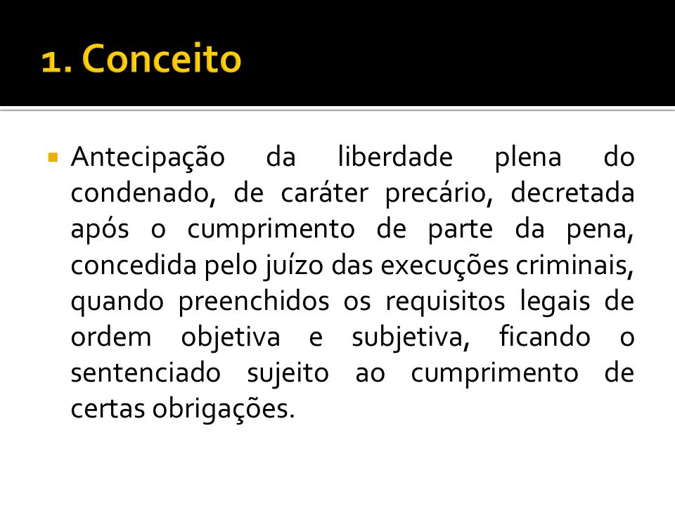 Antecipação da liberdade plena do condenado, de caráter precário, decretada após o cumprimento de parte da pena, concedida pelo juízo das execuções cr