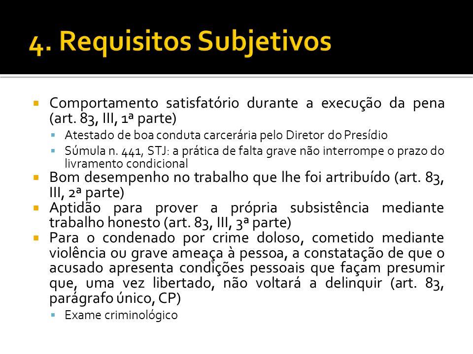 Comportamento satisfatório durante a execução da pena (art. 83, III, 1ª parte) Atestado de boa conduta carcerária pelo Diretor do Presídio Súmula n. 4