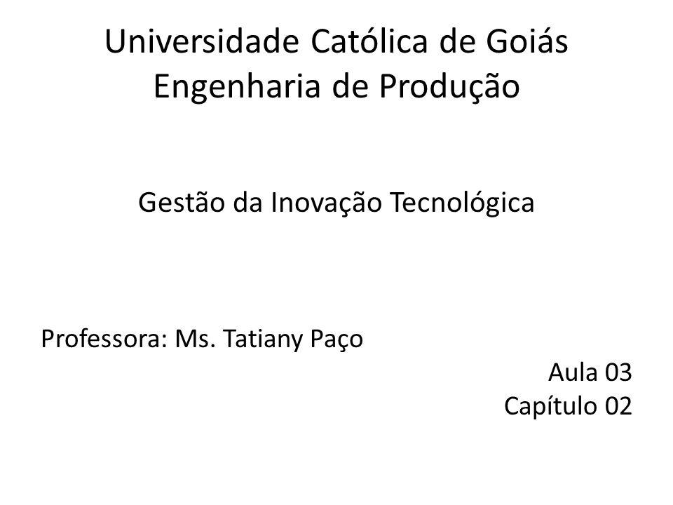 Universidade Católica de Goiás Engenharia de Produção Gestão da Inovação Tecnológica Professora: Ms.