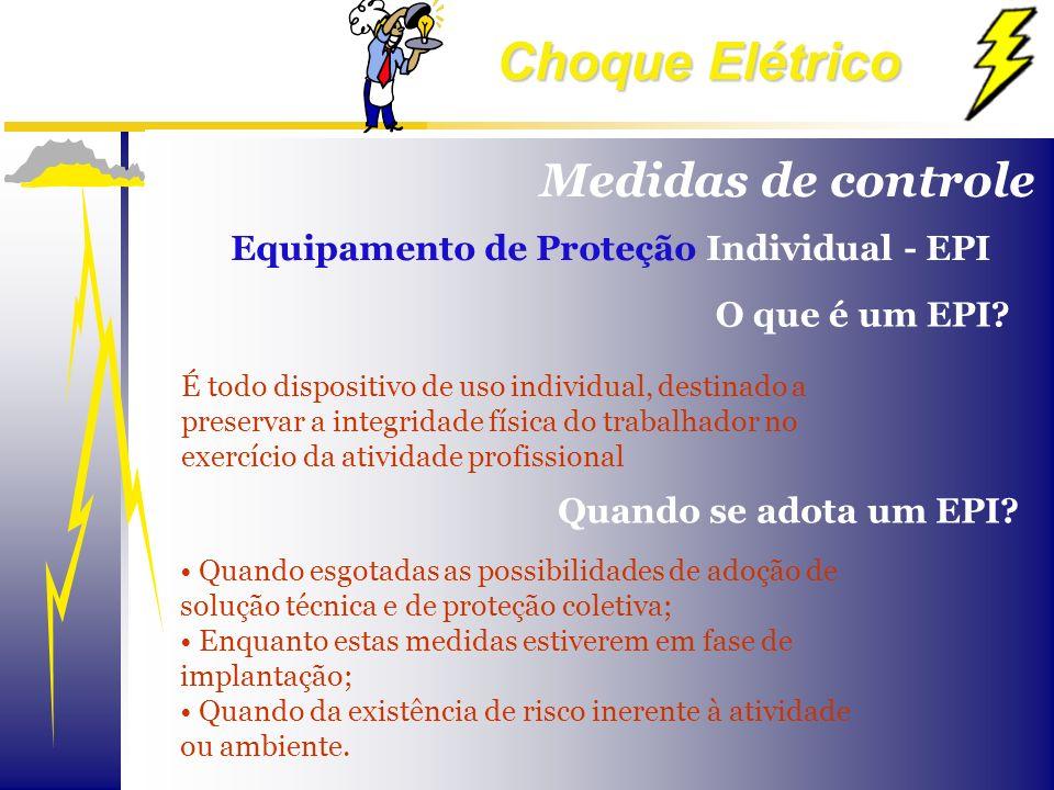 Choque Elétrico É todo dispositivo de uso individual, destinado a preservar a integridade física do trabalhador no exercício da atividade profissional