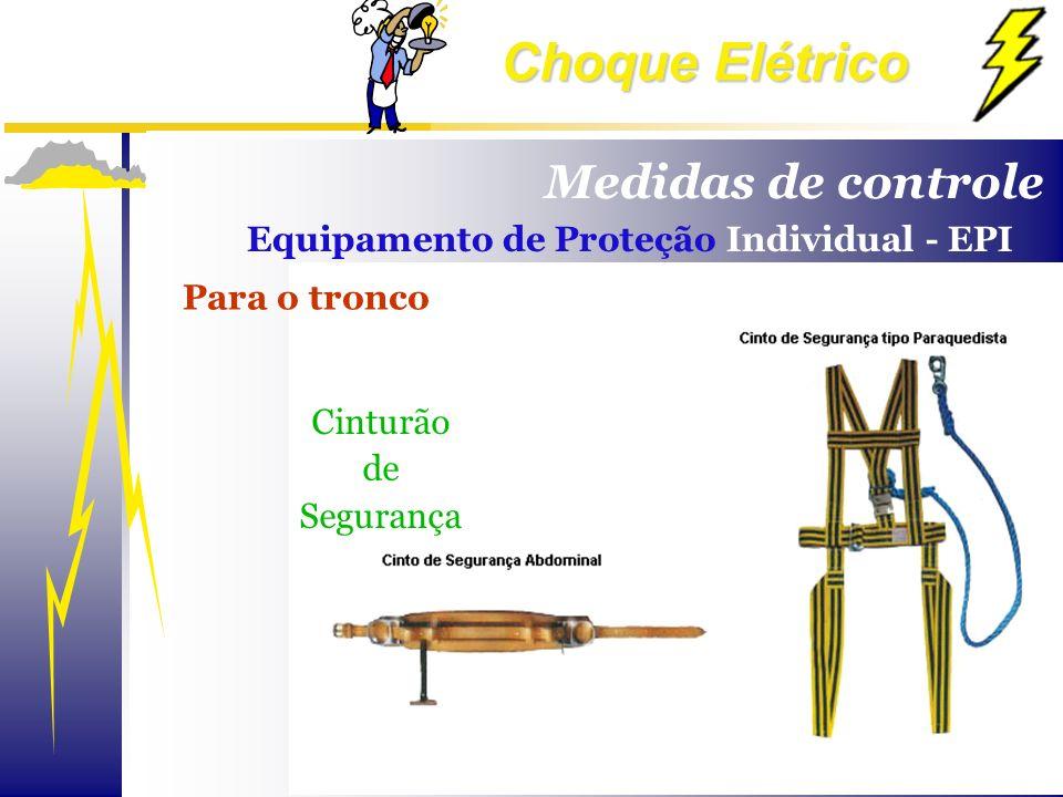 Choque Elétrico Equipamento de Proteção Individual - EPI Cinturão de Segurança Para o tronco Medidas de controle