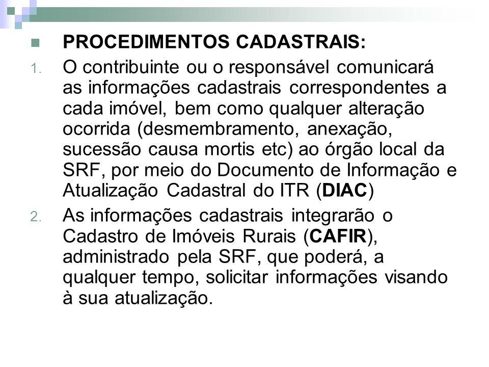 PROCEDIMENTOS CADASTRAIS: 1. O contribuinte ou o responsável comunicará as informações cadastrais correspondentes a cada imóvel, bem como qualquer alt