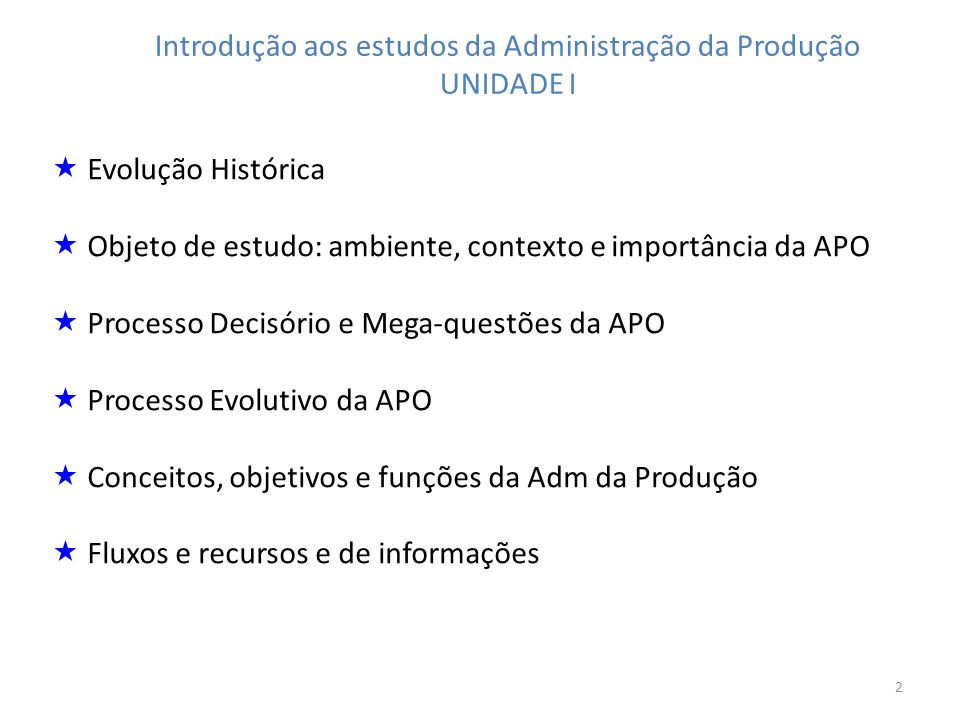 2 Evolução Histórica Objeto de estudo: ambiente, contexto e importância da APO Processo Decisório e Mega-questões da APO Processo Evolutivo da APO Con