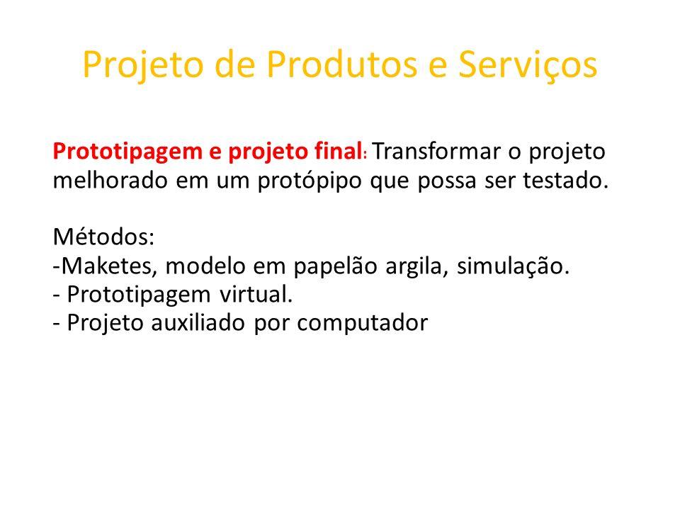 Projeto de Produtos e Serviços Prototipagem e projeto final : Transformar o projeto melhorado em um protópipo que possa ser testado. Métodos: -Maketes