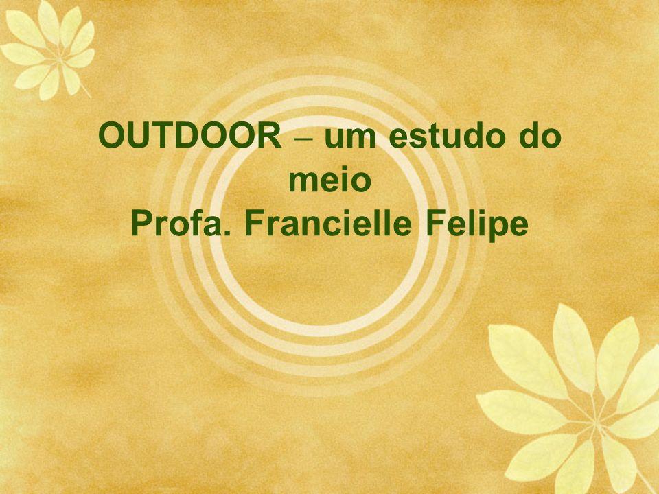 OUTDOOR – um estudo do meio Profa. Francielle Felipe