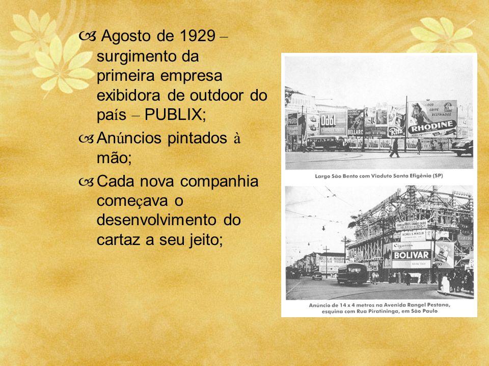 Agosto de 1929 – surgimento da primeira empresa exibidora de outdoor do pa í s – PUBLIX; An ú ncios pintados à mão; Cada nova companhia come ç ava o d