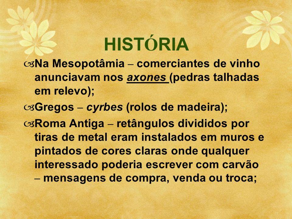 HIST Ó RIA Na Mesopotâmia – comerciantes de vinho anunciavam nos axones (pedras talhadas em relevo); Gregos – cyrbes (rolos de madeira); Roma Antiga –