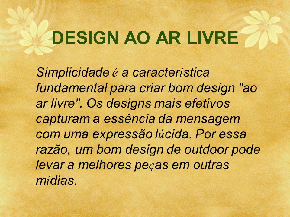 DESIGN AO AR LIVRE Simplicidade é a caracter í stica fundamental para criar bom design
