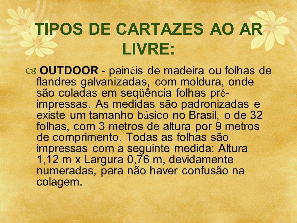 TIPOS DE CARTAZES AO AR LIVRE: OUTDOOR - pain é is de madeira ou folhas de flandres galvanizadas, com moldura, onde são coladas em seq ü ência folhas