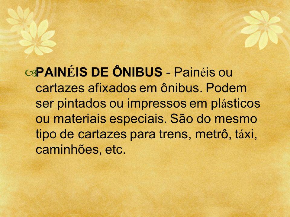 PAIN É IS DE ÔNIBUS - Pain é is ou cartazes afixados em ônibus. Podem ser pintados ou impressos em pl á sticos ou materiais especiais. São do mesmo ti