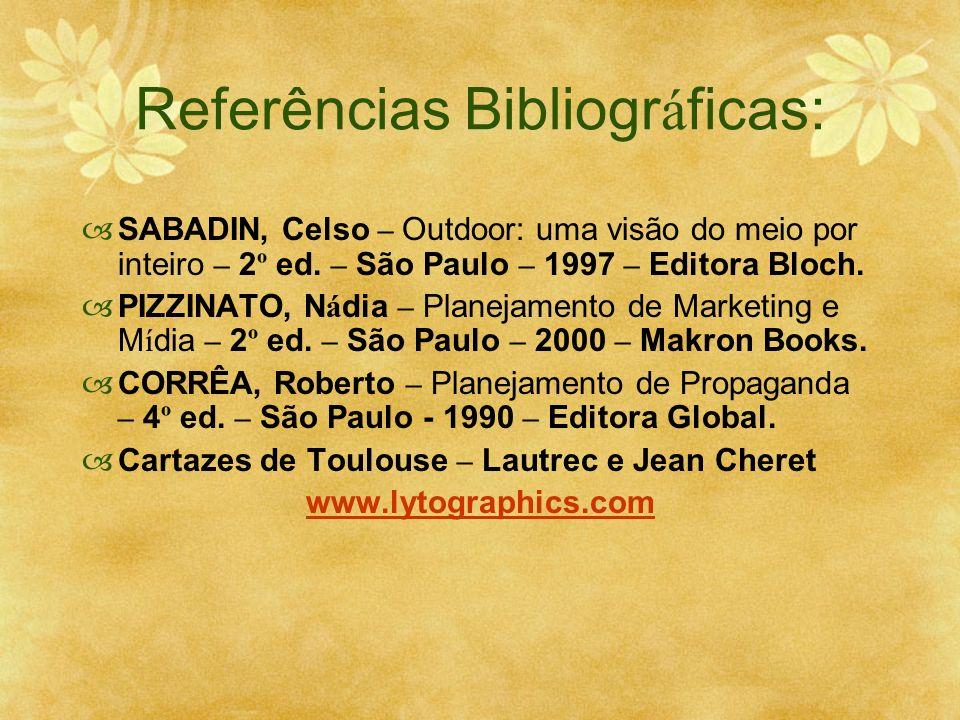 Referências Bibliogr á ficas: SABADIN, Celso – Outdoor: uma visão do meio por inteiro – 2 º ed. – São Paulo – 1997 – Editora Bloch. PIZZINATO, N á dia