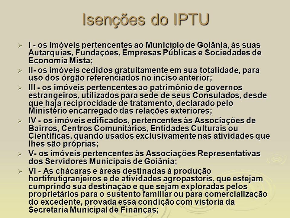 Isenções do IPTU I - os imóveis pertencentes ao Município de Goiânia, às suas Autarquias, Fundações, Empresas Públicas e Sociedades de Economia Mista;