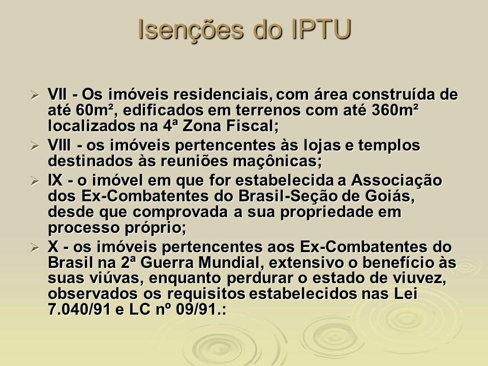 Isenções do IPTU VII - Os imóveis residenciais, com área construída de até 60m², edificados em terrenos com até 360m² localizados na 4ª Zona Fiscal; V