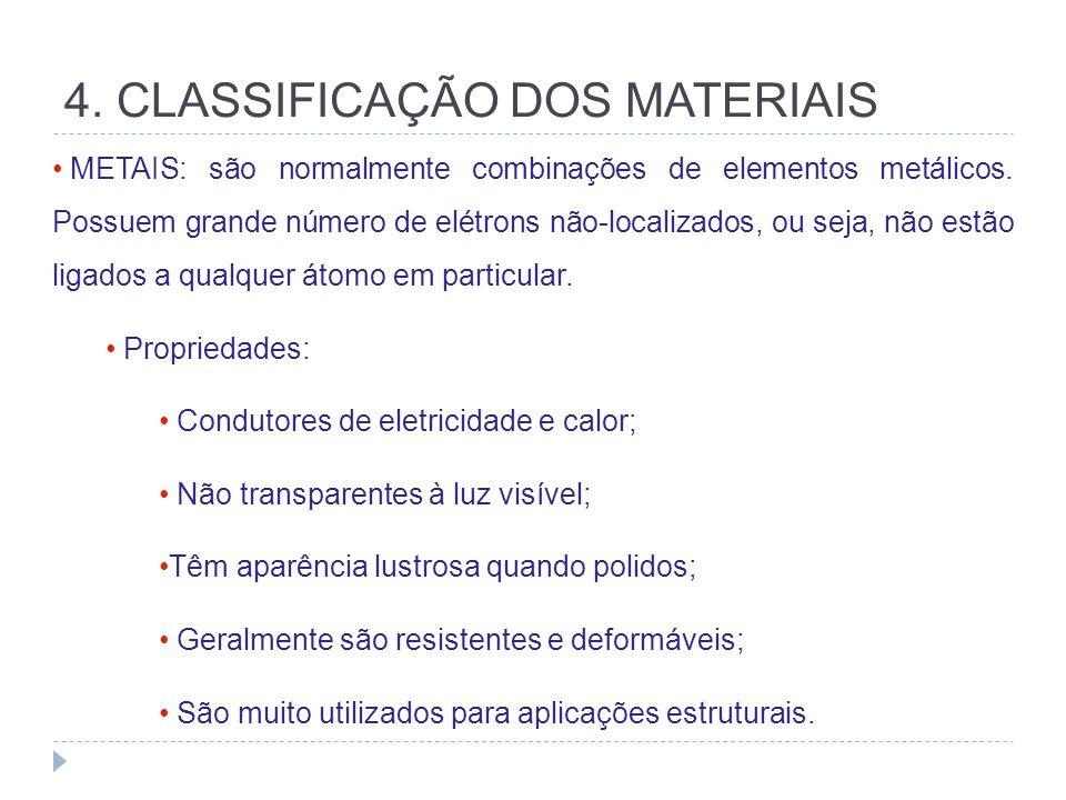 4. CLASSIFICAÇÃO DOS MATERIAIS METAIS: são normalmente combinações de elementos metálicos. Possuem grande número de elétrons não-localizados, ou seja,