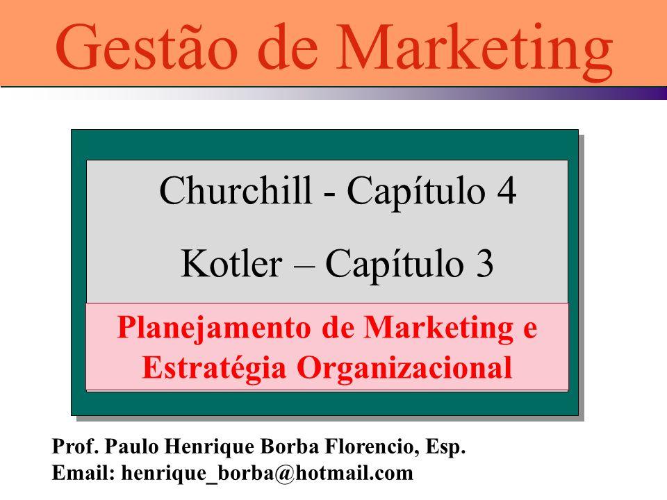Churchill - Capítulo 4 Kotler – Capítulo 3 Planejamento de Marketing e Estratégia Organizacional Gestão de Marketing Prof. Paulo Henrique Borba Floren