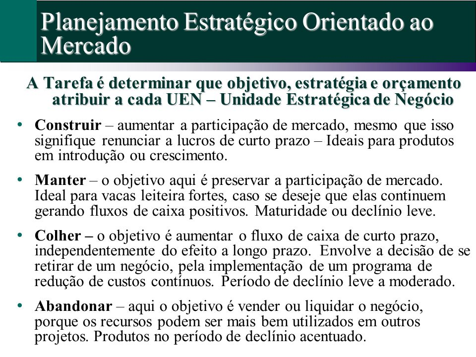 A Tarefa é determinar que objetivo, estratégia e orçamento atribuir a cada UEN – Unidade Estratégica de Negócio Construir – aumentar a participação de