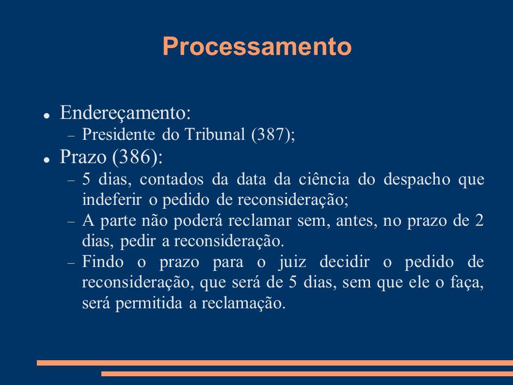 Processamento Endereçamento: Presidente do Tribunal (387); Prazo (386): 5 dias, contados da data da ciência do despacho que indeferir o pedido de reco