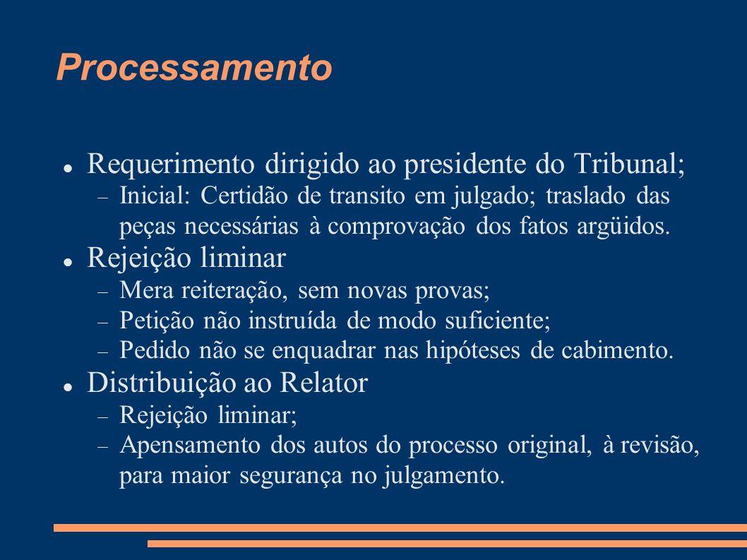 Processamento Requerimento dirigido ao presidente do Tribunal; Inicial: Certidão de transito em julgado; traslado das peças necessárias à comprovação