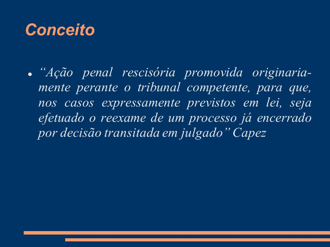 Conceito Ação penal rescisória promovida originaria- mente perante o tribunal competente, para que, nos casos expressamente previstos em lei, seja efe