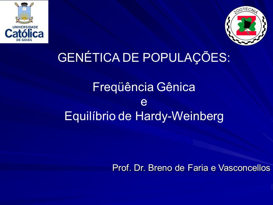 GENÉTICA DE POPULAÇÕES: Freqüência Gênica e Equilíbrio de Hardy-Weinberg Prof. Dr. Breno de Faria e Vasconcellos
