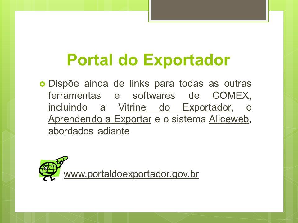 Portal do Exportador Dispõe ainda de links para todas as outras ferramentas e softwares de COMEX, incluindo a Vitrine do Exportador, o Aprendendo a Ex