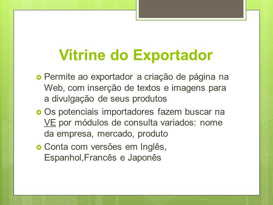 Vitrine do Exportador Permite ao exportador a criação de página na Web, com inserção de textos e imagens para a divulgação de seus produtos Os potenci