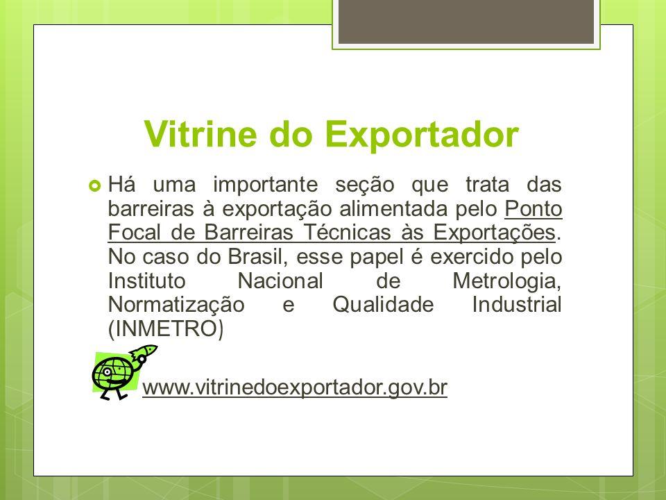 Vitrine do Exportador Há uma importante seção que trata das barreiras à exportação alimentada pelo Ponto Focal de Barreiras Técnicas às Exportações. N