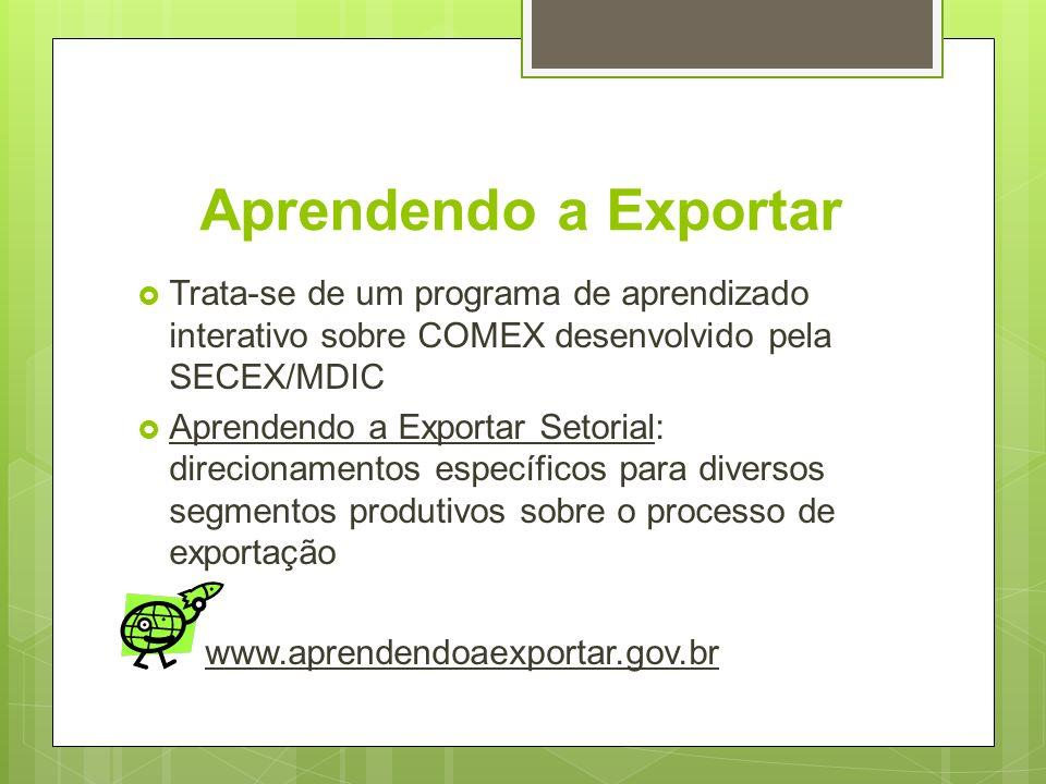 Aprendendo a Exportar Trata-se de um programa de aprendizado interativo sobre COMEX desenvolvido pela SECEX/MDIC Aprendendo a Exportar Setorial: direc